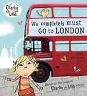 Charlie and Lola: We Completely Must Go to London by Penguin Books Ltd (Paperback, 2012)