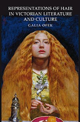 Representations of Hair in Victorian Literature and Culture, Galia Ofek, Very Go