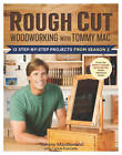Rough Cut Woodworking with Tommy Mac: 13 Step-by-step Projects from Season 2 by Tommy MacDonald (Paperback, 2012)