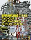 Sprawling Cities and Our Endangered Public Health by Stephen Verderber (Paperback, 2012)