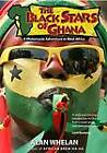 The Black Stars of Ghana: A Motorcycle Adventure in West Africa by Alan Whelan (Paperback, 2012)