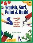 Squish, Sort, Paint & Build: Over 200 Easy Learning Center Activities by Sharon MacDonald (Paperback)