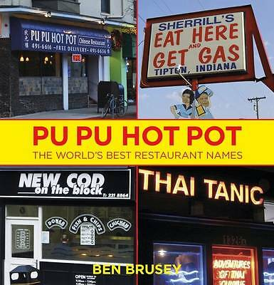 """""""AS NEW"""" Brusey, Ben, Pu Pu Hot Pot: The World's Best Restaurant Names, Hardcove"""