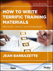How to Write Terrific Training Materials: Methods, Tools, and Techniques by Jean Barbazette (Paperback, 2013)