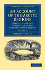 An Account of the Arctic Regions: With a History and Description of the Northern Whale-fishery by William Scoresby (Paperback, 2011)