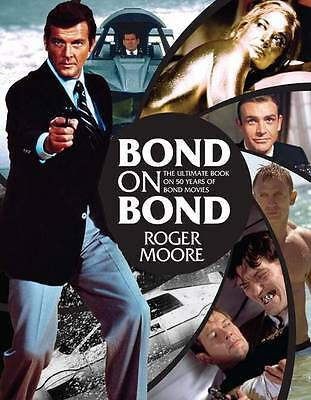 Bond on Bond 'The Ultimate Book on 50 Years of Bond Movies by Roger Moore