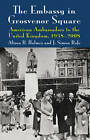 The Embassy in Grosvenor Square: American Ambassadors to the United Kingdom, 1938-2008 by Alison R. Holmes, J. Simon Rofe (Hardback, 2012)