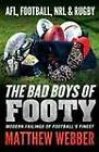 The Bad Boys of Footy: Modern Failings of Football's Finest by Matthew Webber (Paperback, 2012)