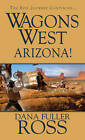 Wagons West: Arizona! by Dana Fuller Ross (Paperback, 2012)
