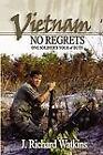 Vietnam No Regrets : One Soldier's Tour of Duty by J. Richard Watkins (2008, Paperback)