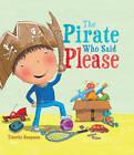 The Pirate Who Said Please by Timothy Knapman, Jimothy Oliver (Hardback, 2012)