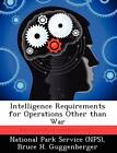 Intelligence Requirements for Operations Other Than War by Bruce H Guggenberger (Paperback / softback, 2012)