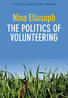 The Politics of Volunteering by Nina Eliasoph (Hardback, 2013)