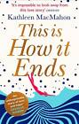 This is How it Ends by Kathleen MacMahon (Paperback, 2013)