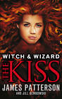 Witch & Wizard: The Kiss: (Witch & Wizard 4) by James Patterson (Hardback, 2013)