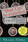 Shut Up! He Explained: A Writer's Guide to the Uses and Misuses of Dialogue by William Noble (Paperback / softback, 2012)