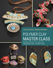 Polymer Clay Master Class: Exploring Process, Technique, and Collaboration with 11 Master Artists by Tamara L. Honaman, Judy Belcher (Paperback, 2013)