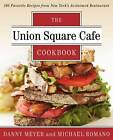 The Union Square Cafe Cookbook: 160 Favorite Recipes from New York's Acclaimed Restaurant by Danny Meyer, Michael Romano (Paperback, 2013)