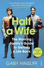 Half a Wife: The Working Family's Guide to Getting a Life Back by Gaby Hinsliff (Paperback, 2013)