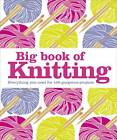 Big Book of Knitting: Everything You Need for 100 Projects by Dorling Kindersley Ltd (Hardback, 2013)
