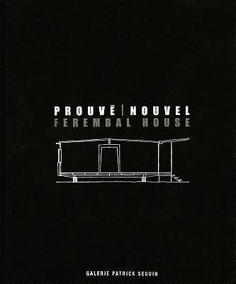 Jean Prouv#xE9; & Jean Nouvel: Ferembal House (2011, Hardcover)