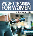 Weight Training for Women: A Beginner's Guide by Lesley Harrison (Paperback, 2011)