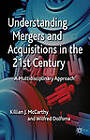 Understanding Mergers and Acquisitions in the 21st Century: A Multidisciplinary Approach by Killian J. McCarthy, Wilfred Dolfsma (Hardback, 2012)