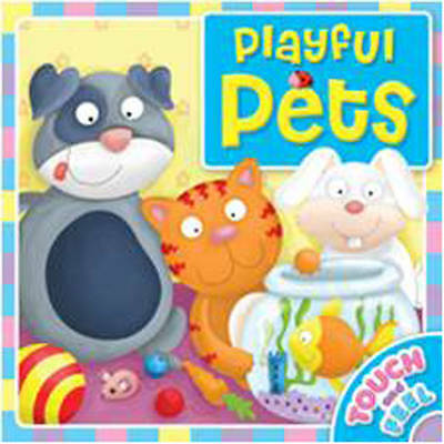 First Touch and Feel: Playful Pets (First Touch and Feel JCB), Igloo Books Ltd,