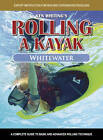 Rolling a Kayak - Whitewater: A Complete Guide to Basic and Advanced Rolling Techniques by Ken Whiting (DVD, 2008)