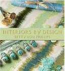 Interiors by Design by Betty Lou Phillips (Hardback, 2013)