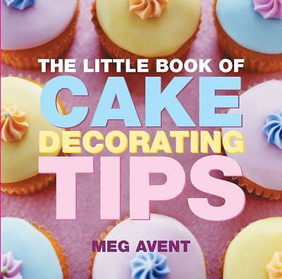 The Little Book of Cake Decorating Tips by Meg Avent (Paperback, 2008)