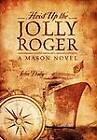 Hoist Up the Jolly Roger: A Mason Novel by John Daly (Hardback, 2012)