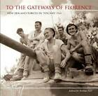 To the Gateways of Florence: New Zealand Forces in Tuscany 1944 by Stefano Fusi (Paperback, 2011)