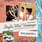 Style Me Vintage - Tea Parties: Recipes and Tips for Styling the Perfect Event by Betty Blythe (Hardback, 2012)