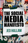 The Social Media Manifesto: A Guide to Using Social Technology to Build a Successful Business: 2013 by Jed Hallam (Hardback, 2012)