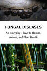 Fungal Diseases: An Emerging Threat to Human, Animal, and Plant Health: Workshop Summary by Institute of Medicine, Forum on Microbial Threats, Board on Global Health (Paperback, 2011)