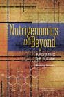 Nutrigenomics and Beyond: Informing the Future - Workshop Summary by Institute of Medicine, National Academy of Sciences, Food and Nutrition Board (Paperback, 2007)