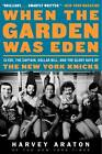 When the Garden Was Eden: Clyde, the Captain, Dollar Bill, and the Glory Days of the New York Knicks by Harvey Araton (Paperback / softback, 2012)
