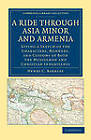 A Ride Through Asia Minor and Armenia: Giving a Sketch of the Characters, Manners, and Customs of Both the Mussulman and Christian Inhabitants by Henry C. Barkley (Paperback, 2011)