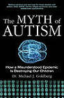 The Myth of Autism: How a Misunderstood Epidemic Is Destroying Our Children by Michael Goldberg (Hardback, 2011)