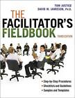 The Facilitators Fieldbook: Step-By-Step Procedures, Checklists and Guidelines, Samples and Templates by Tom Justice, David W. Jamieson (Paperback, 2012)