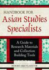 Handbook for Asian Studies Specialists: A Guide to Research Materials and Collection Building Tools by ABC-CLIO (Paperback, 2012)