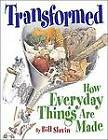 Transformed: How Everyday Things Are Made by Slavin (Hardback, 2005)