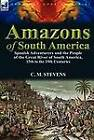 Amazons of South America: Spanish Adventurers and the People of the Great River of South America, 15th to the 19th Centuries by C M Stevens (Hardback, 2012)