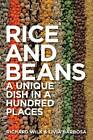 Rice and Beans: A Unique Dish in a Hundred Places by Bloomsbury Publishing PLC (Paperback, 2012)