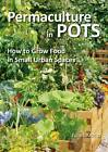 Permaculture in Pots: How to Grow Food in Small Urban Spaces by Juliet Kemp (Paperback, 2012)