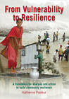 From Vulnerability to Resilience: A Framework for Analysis and Action to Build Community Resilience by Katherine Pasteur (Paperback, 2010)