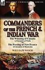 Commanders of the French & Indian War  : The Winning of Canada: A Chronicle of Wolfe & the Passing of New France: A Chronicle of Montcalm by William Wood (Paperback / softback, 2012)