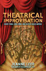 Theatrical Improvisation: Short Form, Long Form, and Sketch-Based Improv by Jeanne Leep (Paperback, 2013)