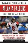 Tales from the Atlanta Falcons Sideline: A Collection of the Greatest Falcons Stories Ever Told by Matt Winkeljohn (Paperback, 2012)